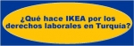 IKEA Y OTRAS EMPRESAS DISTRIBUIDORAS DE ROPA DE HOGAR INMÓVILES ANTE LA PERSECUCIÓN SINDICAL EN TURQUÍA